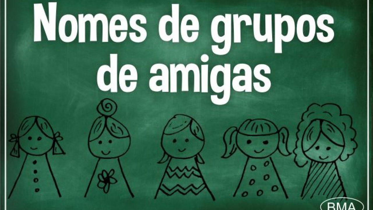 Nomes De Grupos De Amigas Bma